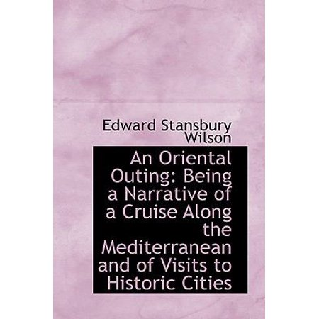 An Oriental Outing  Being A Narrative Of A Cruise Along The Mediterranean And Of Visits To Historic