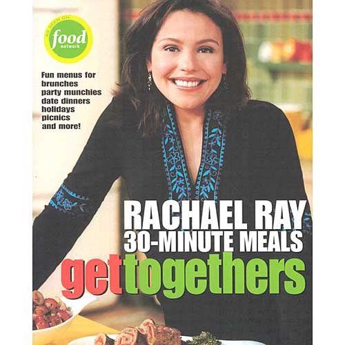 Get Togethers: Rachael Ray 30 Minute Meals