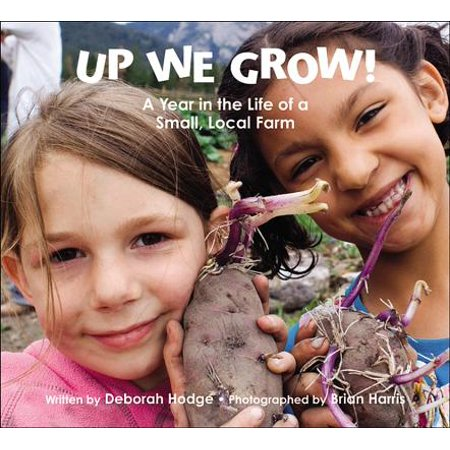 Up We Grow! : A Year in the Life of a Small, Local (Best Place To Have A Small Farm)