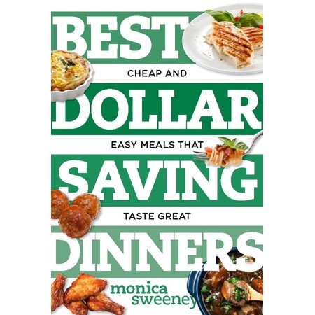 Best Dollar Saving Dinners : Cheap and Easy Meals That Taste