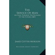 The Service of Man : An Essay Towards the Religion of the Future (1887)