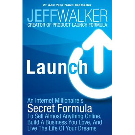 Launch : An Internet Millionaire's Secret Formula to Sell Almost Anything Online, Build a Business You Love, and Live the Life of Your - Live Love Life
