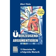Überzeugend Argumentieren: 15 Bausteine Für Erfolgreiche Rhetorik (Paperback)