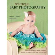 Boutique Baby Photography: The Digital Photographer's Guide to Success in Maternity and Baby Portraiture (Paperback)
