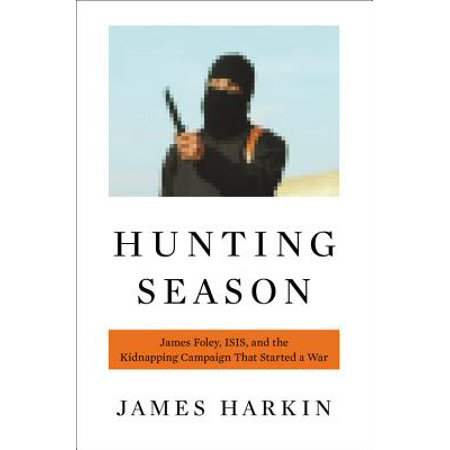 Hunting Season : James Foley, ISIS, and the Kidnapping Campaign that Started a (Foley Outlet Stores)