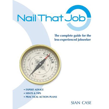 Nail That Job : A Recruiter's Guide for Less-Experienced Jobseekers, with Practical Tips for CVS and Interviews (Amazon Job Openings In Chennai For Experienced)