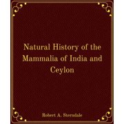 Natural History of the Mammalia of India and Ceylon - eBook