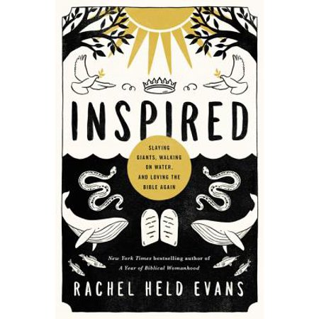 Inspired : Slaying Giants, Walking on Water, and Loving the Bible (Born Again Of The Water And The Spirit)