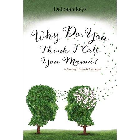 Why Do You Think I Call You Mama? A Journey Through Dementia - eBook (Why Do I Do This)