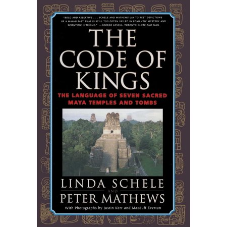 The Code of Kings : The Language of Seven Sacred Maya Temples and