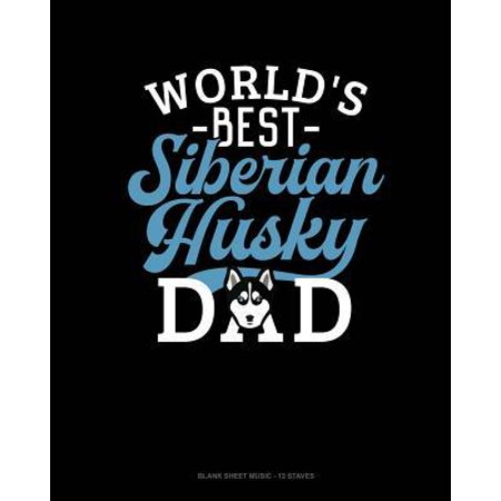 World's Best Siberian Husky Dad : Blank Sheet Music - 12 (Best Bed In The World)