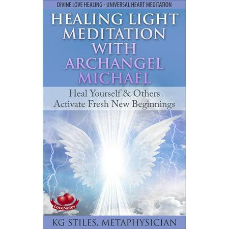 Healing Light Meditation with Archangel Michael Heal Yourself & Others Activate Fresh New Beginnings Divine Love Healing Universal Heart Meditation - -