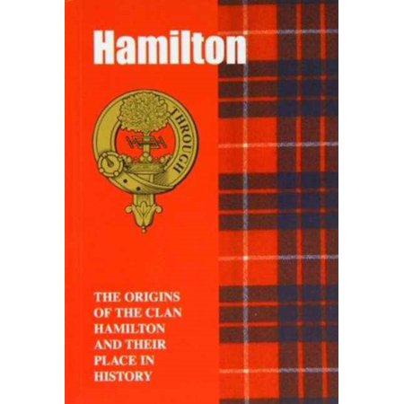 Hamilton: The Origins of the Clan Hamilton and Their Place in History (Scottish Clan Mini-book) (Paperback)
