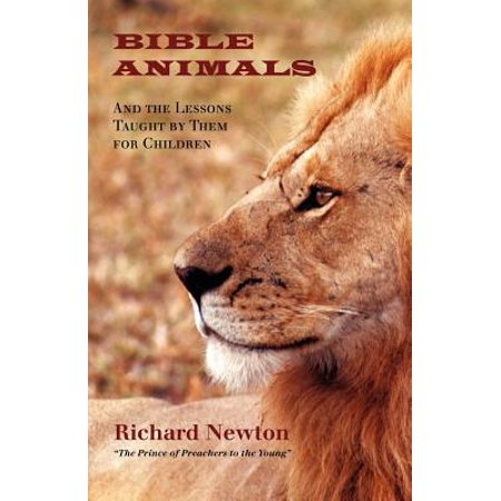Bible Animals : And the Lessons Taught by Them for