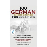 100 German Short Stories for Beginners Learn German with Stories Including Audiobook: (German Edition Foreign Language Book 1) (Paperback)