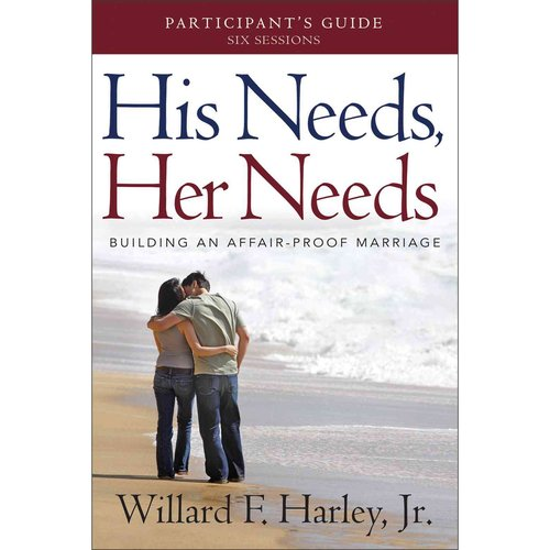 His Needs, Her Needs: Building an Affair-Proof Marriage (a Six-Session Study): Participant's Guide