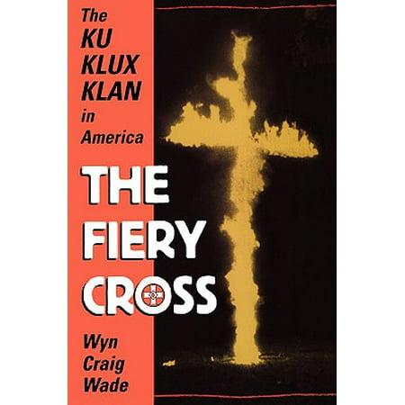 The Fiery Cross : The Ku Klux Klan in America (Ku Klux Klan In The Reconstruction Era)