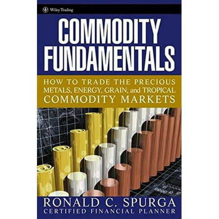 Commodity Fundamentals  How To Trade The Precious Metals  Energy  Grain  And Tropical Commodity Markets