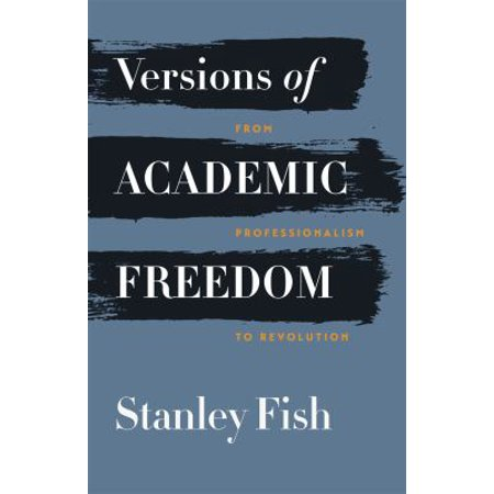 Versions Of Academic Freedom  From Professionalism To Revolution