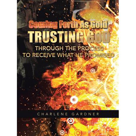 Coming Forth as Gold Trusting God Through the Process to Receive What He Promised - eBook