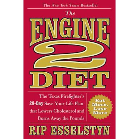 The Engine 2 Diet : The Texas Firefighter's 28-Day Save-Your-Life Plan that Lowers Cholesterol and Burns Away the