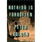 Nothing Is Forgotten : A Novel