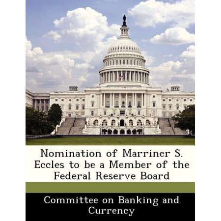 Nomination of Marriner S. Eccles to Be a Member of the Federal Reserve Board ()