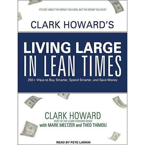 Clark Howard's Living Large in Lean Times: 250  Ways to Buy Smarter, Spend Smarter, and Save Money
