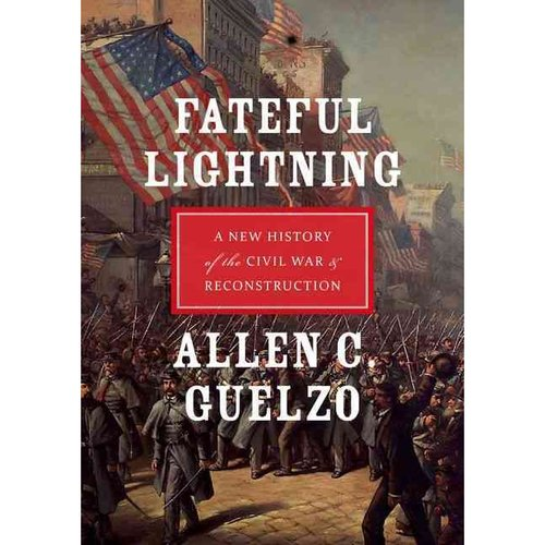 Fateful Lightning: A New History of the Civil War & Reconstruction