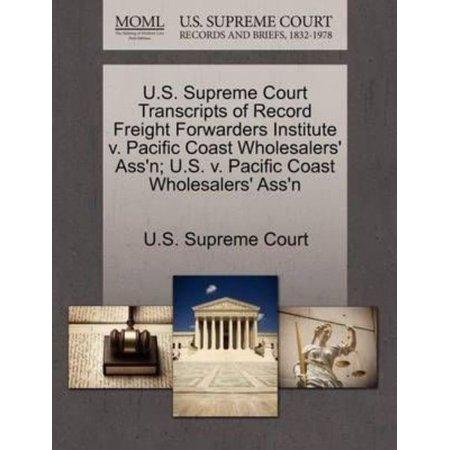 U.S. Supreme Court Transcripts of Record Freight Forwarders Institute V. Pacific Coast Wholesalers' Ass'n; U.S. V. Pacific Coast Wholesalers'