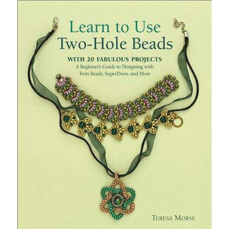 Fabulous Designs (Learn to Use Two-Hole Beads with 25 Fabulous Projects : A Beginner's Guide to Designing with Twin Beads, Superduos, and)