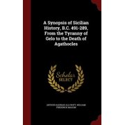 A Synopsis of Sicilian History, B.C. 491-289, from the Tyranny of Gelo to the Death of Agathocles