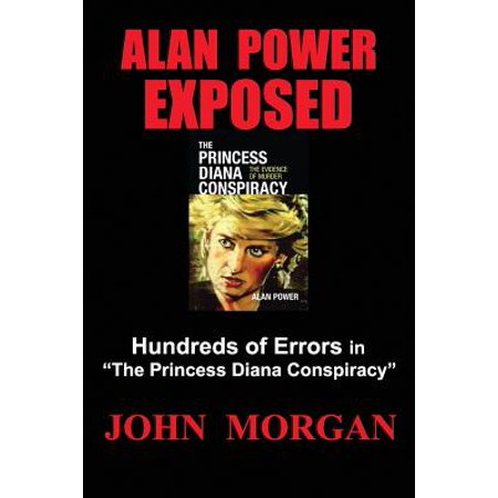 Alan Power Exposed: Hundreds of Errors in the Princess Diana Conspiracy by