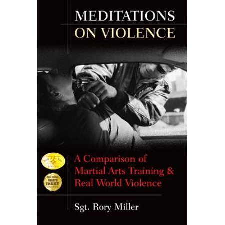Meditations on Violence : A Comparison of Martial Arts Training & Real World (Best Martial Arts In The World)