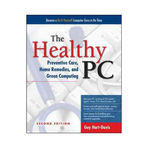 The Healthy PC: Preventive Care, Home Remedies, and Green Computing