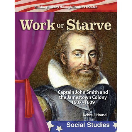 Work or Starve: Captain John Smith and the Jamestown Colony 1607-1609 -
