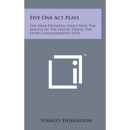 Five One Act Plays : The Dear Departed; Fancy Free; The Master of the House; Phipps; The Fifth Commandment (1913)