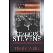 Thaddeus Stevens: The Making of an Inconvenient Hero (Paperback)