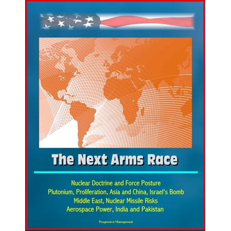 The Next Arms Race: Nuclear Doctrine and Force Posture, Plutonium, Proliferation, Asia and China, Israel