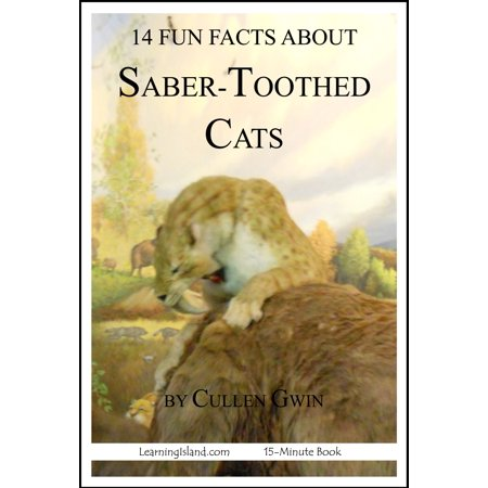 14 Fun Facts About Saber-Toothed Cats: A 15-Minute Book - eBook