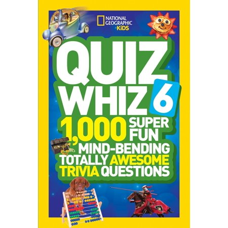 National Geographic Kids Quiz Whiz 6 : 1,000 Super Fun Mind-Bending Totally Awesome Trivia Questions