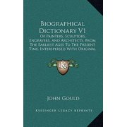 Biographical Dictionary V1 : Of Painters, Sculptors, Engravers, and Architects, from the Earliest Ages to the Present Time, Interspersed with Original Anecdotes (1838)