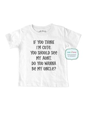 If you think I'm cute, you should see my aunt. Do you wanna be my uncle? - wallsparks cute & funny Brand - Soft Infant & Toddler Shirt - funny marriage proposal