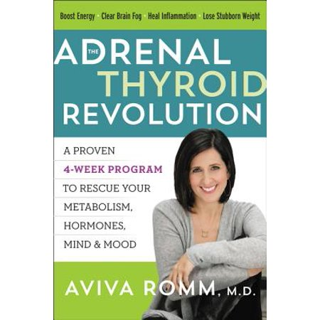 The Adrenal Thyroid Revolution : A Proven 4-Week Program to Rescue Your Metabolism, Hormones, Mind & (Best Foods To Boost Your Thyroid)