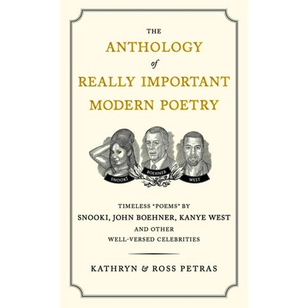 The Anthology Of Really Important Modern Poetry  Timeless Poems By Snooki  John Boehner  Kanye West  And Other Well Versed Celebrities