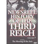 A Newsreel History Of The Third Reich, Vol. 7: The Meeting Of The Axis by ACCESS INDUSTRIES INC