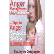 Anger Management for Children: Tips to Anger Overload in Children a Parent's Manual! - eBook
