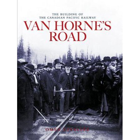- Van Horne's Road : The Building of the Canadian Pacific Railway