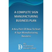 A Complete Sign Manufacturing Business Plan: A Key Part Of How To Start A Sign Making Business - eBook