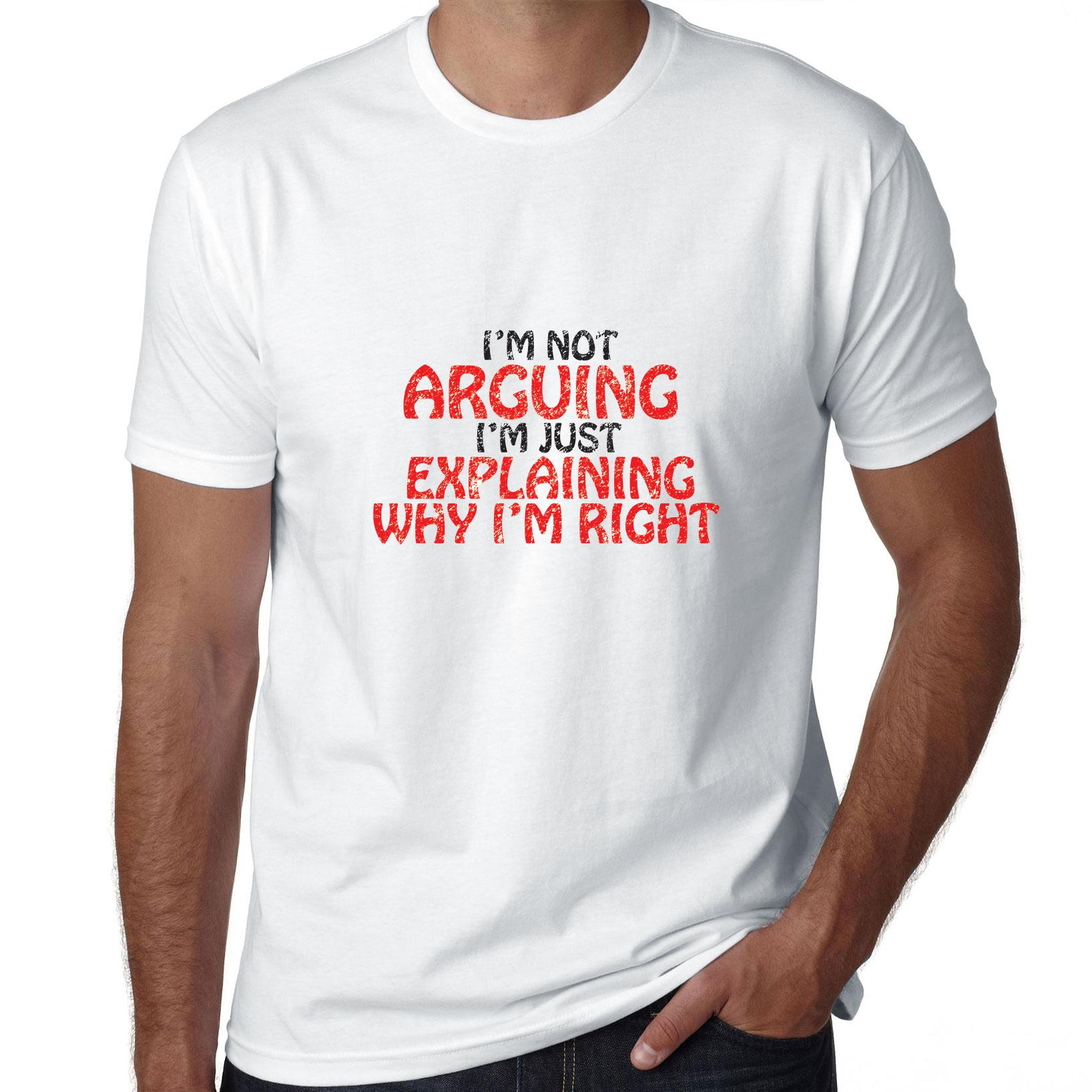 I'm Not Arguing I'm Just Explaining Why I'm Right Men's T-Shirt